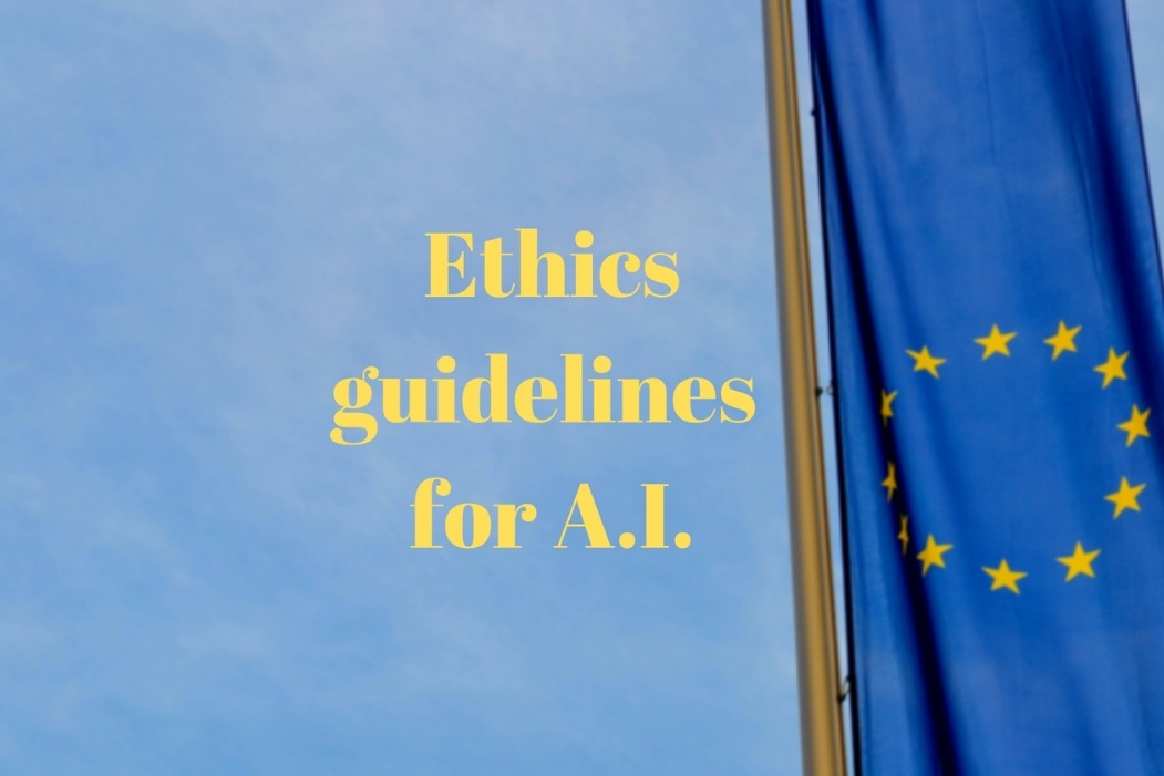 Artificial Intelligence: The EU Releases Guidelines for Ethical AI